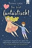 Du bist fantastisch!: Inspirierendes Kinderbuch ab 6 Jahren über Selbstvertrauen, Achtsamkeit und Freundschaft - mit Ausmalbildern zum Ausdrucken (Du bist ... - Inspirierende Kinderbücher mit Herz 1)