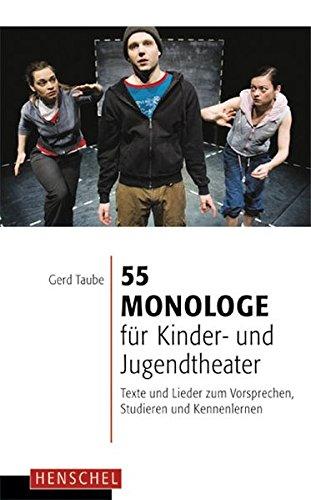 55 Monologe für Kinder- und Jugendtheater: Texte und Lieder zum Vorsprechen, Studieren und Kennenlernen
