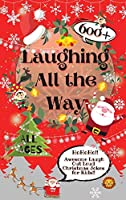 Laughing All the Way: 600+ Awesome Laugh Out Loud Christmas Jokes for Kids