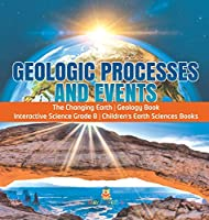 Geologic Processes and Events - The Changing Earth - Geology Book - Interactive Science Grade 8 - Children's Earth Sciences Books