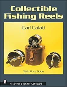 Collectible Fishing Reels (Schiffer Book for Collectors)