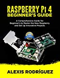 RASPBERRY Pi 4 BEGINNER'S GUIDE: A Comprehensive Guide for Beginner's to Master the New Raspberry and Set Up Innovative Projects (English Edition)