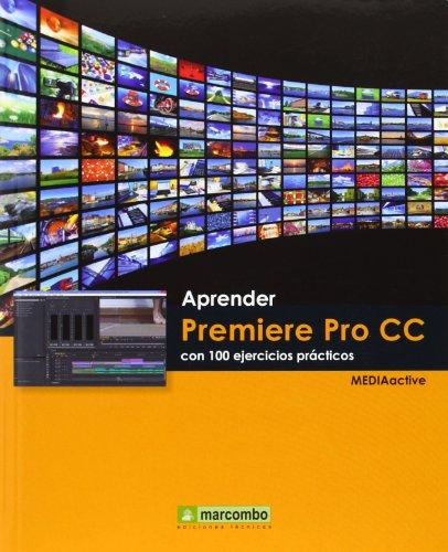 ++++Aprender Premiere Pro CC con 100 ejercicios prácticos (APRENDER...CON 100 EJERCICIOS PRÁCTICOS)