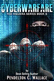 Cyberwarfare: Ted Higuera Series Book 6 (Ted Higuera Thrillers)