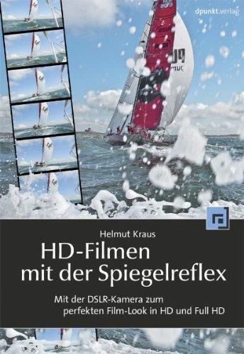 HD-Filmen mit der Spiegelreflex: Mit der DSLR-Kamera zum perfekten Film-Look in HD und Full-HD