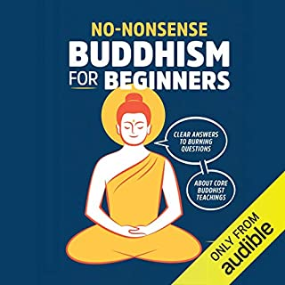 No-Nonsense Buddhism for Beginners     Clear Answers to Burning Questions About Core Buddhist Teachings              By:                                                                                                                                 Noah Rasheta                               Narrated by:                                                                                                                                 Will Damron                      Length: 2 hrs and 30 mins     118 ratings     Overall 4.7