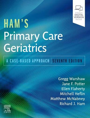 Compare Textbook Prices for Ham's Primary Care Geriatrics: A Case-Based Approach 7 Edition ISBN 9780323721684 by Warshaw MD, Gregg A.,Potter MD, Jane F.,Flaherty PhD  APRN  AGSF, Ellen,McNabney, Matthew K.,Heflin, Mitchell T.,Ham MD, Richard J.