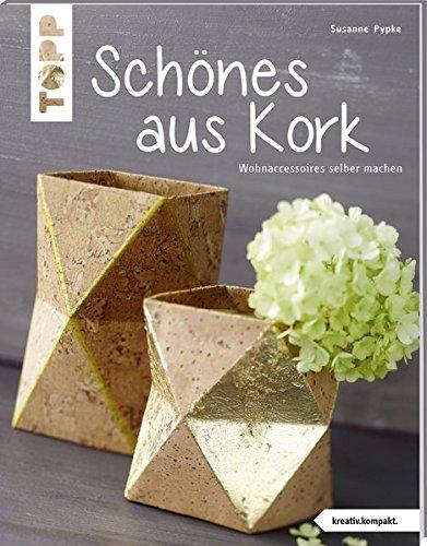 Schönes aus Kork (kreativ.kompakt.): Wohnaccessoires selber machen