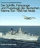 Die Schiffe, Fahrzeuge und Flugzeuge der deutschen Marine von 1956 bis heute