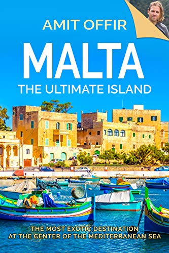 Malta, The Ultimate Island: A Traveler's Guide