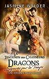 La Tentation des Chasseurs Dragons: Une Romance Paranormale (Séparés par le Temps t. 6)