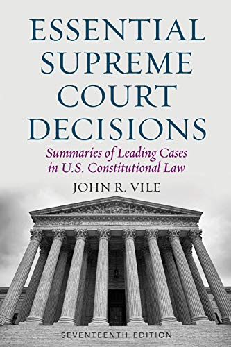 Compare Textbook Prices for Essential Supreme Court Decisions: Summaries of Leading Cases in U.S. Constitutional Law Seventeenth Edition ISBN 9781538111963 by Vile, John R.