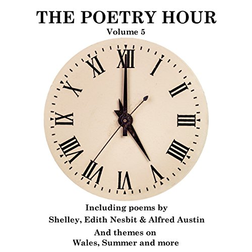 The Poetry Hour, Volume 5     Time for the Soul              By:                                                                                                                                 Edith Nesbit,                                                                                        Percy Bysshe Shelley,                                                                                        Alfred Austin                               Narrated by:                                                                                                                                 Richard Mitchley,                                                                                        Ghizela Rowe                      Length: 1 hr     1 rating     Overall 4.0