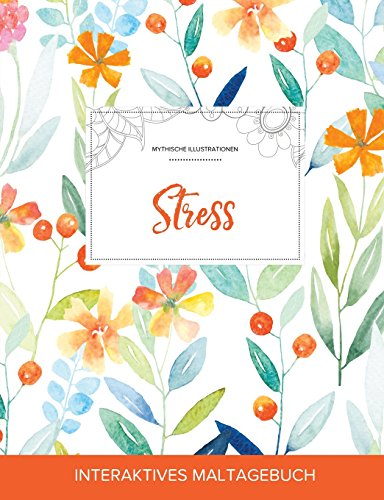 Maltagebuch Fur Erwachsene: Stress (Mythische Illustrationen, Fruhlingsblumen) (German Edition)