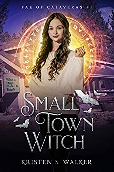 Small Town Witch (Fae of Calaveras Book 1) by [Kristen S. Walker]