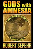 Gods with Amnesia: Subterranean Worlds of Inner Earth
