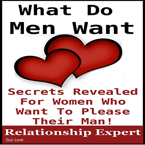 What Men Want: Secrets Revealed for Women Who Want to Please Their Man audiobook cover art