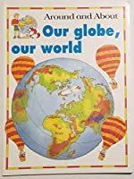 Our Globe, Our World (Around and About) 0812012364 Book Cover
