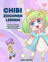 Chibi zeichnen lernen: Lerne super suesse Chibi Charaktere zu zeichnen - Schritt fuer Schritt Manga Chibi Zeichenbuch
