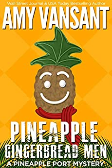 Pineapple Gingerbread Men: A Cozy Christmas Mystery (Pineapple Port Mysteries Book 7) by [Amy Vansant]