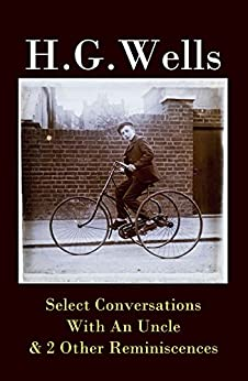 Select Conversations With An Uncle & 2 Other Reminiscences (The original 1895 edition) by [H. G. Wells]
