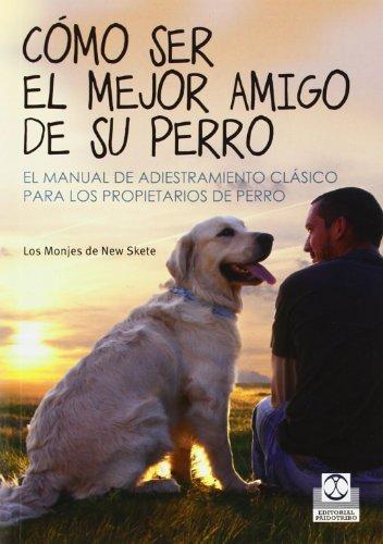 Cómo ser el mejor amigo de su perro (Animales de Compañía)