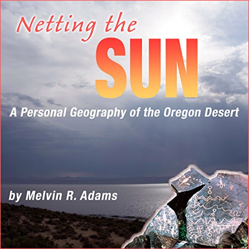 Netting the Sun     A Personal Geography of the Oregon Desert (Northwest Voices Essays)              By:                                                                                                                                 Melvin R. Adams                               Narrated by:                                                                                                                                 Nate Daniels                      Length: 4 hrs and 54 mins     Not rated yet     Overall 0.0