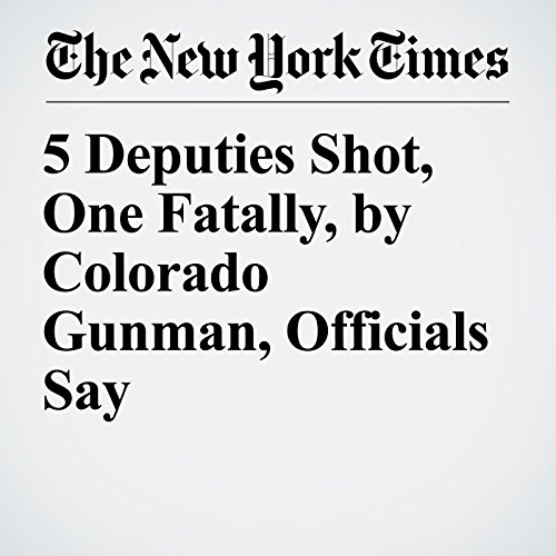 5 Deputies Shot, One Fatally, by Colorado Gunman, Officials Say copertina