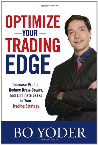 Optimize Your Trading Edge: Increase Profits, Reduce Draw-Downs, and Eliminate Leaks in Your Trading Strategy (English Edition)