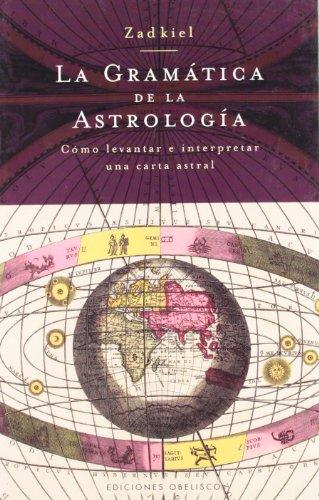 Gramática de la astrología: Cómo levantar e interpretar una carta astral