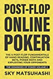 Post-flop Online Poker: The 4 Post-flop Fundamentals of Hand Reading, Continuation Bets, Poker Math and Exploiting Your Opponents: 2 (The Dominoes of Poker)