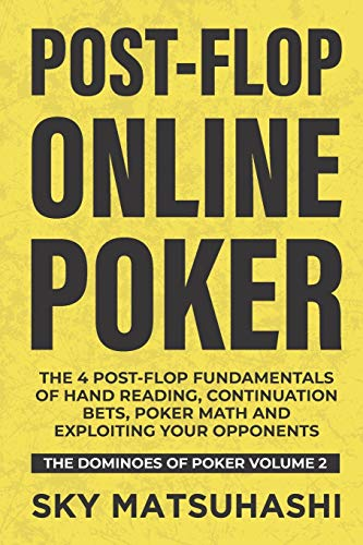 Post-flop Online Poker: The 4 Post-flop Fundamentals of Hand Reading, Continuation Bets, Poker Math and Exploiting Your Opponents (The Dominoes of Poker, Band 2)