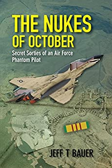 The Nukes of October: Secret sorties of an Air Force Phantom Pilot by [Jeff T Bauer]