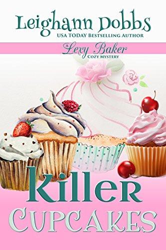 Killer Cupcakes (Lexy Baker Cozy Mystery Series Book 1) by [Leighann Dobbs]