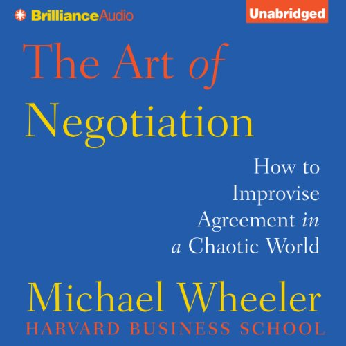 The Art of Negotiation     How to Improvise Agreement in a Chaotic World               Autor:                                                                                                                                 Michael Wheeler                               Sprecher:                                                                                                                                 Jeff Cummings                      Spieldauer: 9 Std. und 39 Min.     3 Bewertungen     Gesamt 4,7