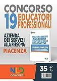 Concorso 19 Educatori professionali Piacenza: Istruttori nei servizi educativi - educatore ASILI NIDO - Manuale Completo Per Il Concorso