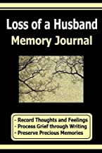 Loss of a Husband Memory Journal: Journal Memories when you Record your Thoughts and Feelings after the loss of your husband. Sometimes it helps to process grief through writing in a journal.