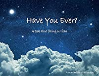 Have You Ever?: A book about facing our fears