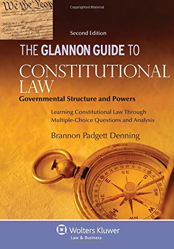 The Glannon Guide to Constitutional Law Governmental Structure and Powers Learning Constitutional Law Through Multiple-C
