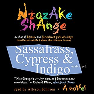 Sassafrass, Cypress & Indigo     A Novel              By:                                                                                                                                 Ntozake Shange                               Narrated by:                                                                                                                                 Allyson Johnson                      Length: 7 hrs and 2 mins     50 ratings     Overall 4.2