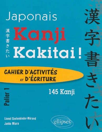 Japonais. Kanji Kakitai ! Cahier d'activités. Palier 1 (145 kanji).