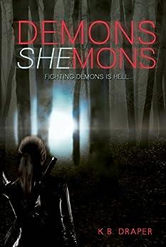 Demons Shemons (Demons Series Book 1) by [K.B. Draper]