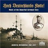Hoch Deutschlands Flotte! Music of the Imperial German Navy in Archival Recordings, 1907-1917 by Brandenburg Historica (2007-01-01)