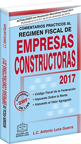 COMENTARIOS PRACTICOS AL REGIMEN FISCAL DE EMPRESAS CONSTRUCTORAS 2017 (Spanish Edition)