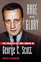Rage and Glory: The Volatile Life and Career of George C. Scott (Applause Books)