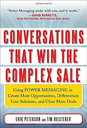Conversations That Win the Complex Sale: Using Power Messaging to Create More Opportunities, Differentiate your Solutions, and Close More Deals by Erik Peterson Tim Riesterer(2011-04-04)