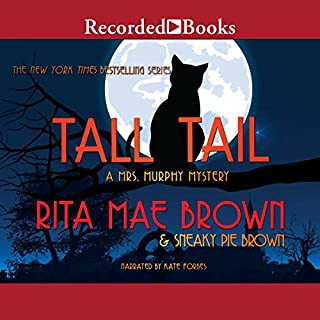 Tall Tail     A Mrs. Murphy Mystery              By:                                                                                                                                 Rita Mae Brown,                                                                                        Sneaky Pie Brown                               Narrated by:                                                                                                                                 Kate Forbes                      Length: 9 hrs and 48 mins     96 ratings     Overall 4.4