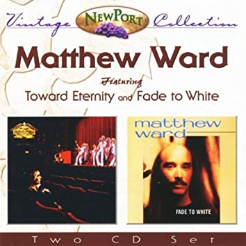Matthew Ward Vintage Collection (Toward Eternity and Fade to White)