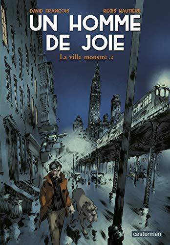 Un homme de joie, Tome 2 : La ville monstre