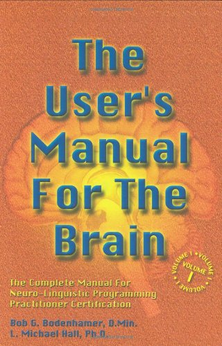 The User's Manual for the Brain: The Complete Manual for Neuro-Linguistic Programming Practitioner Certification: 1